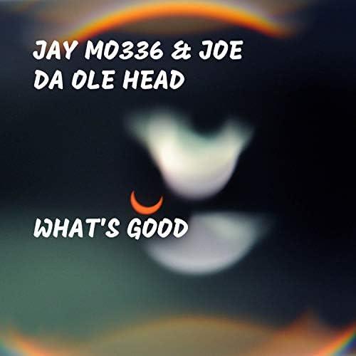 Jay Mo336 & Joe Da Ole Head