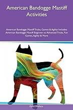 American Bandogge Mastiff Activities American Bandogge Mastiff Tricks, Games & Agility Includes: American Bandogge Mastiff Beginner to Advanced Tricks, Fun Games, Agility & More