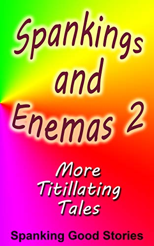 Spankings and Enemas 2: More Titillating Tales