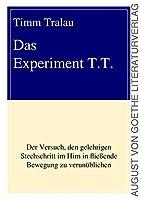 Das Experiment T.T.: Der Versuch, den gelehrigen Stechschritt im Hirn in fliessende Bewegung zu verunueblichen