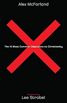 The 10 Most Common Objections to Christianity by [Alex McFarland, Lee Strobel]