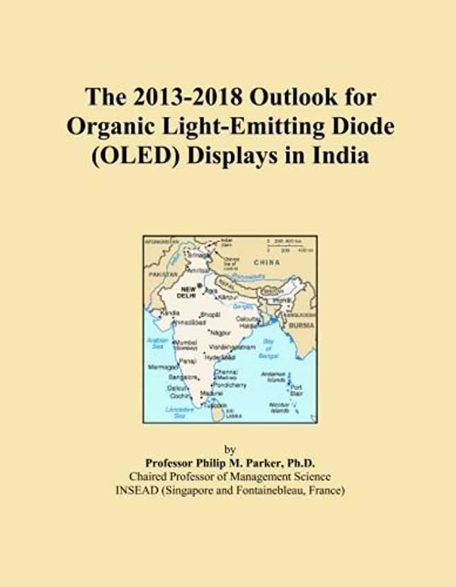 The 2013-2018 Outlook for Organic Light-Emitting Diode (OLED) Displays in India