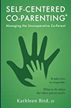 Self-Centered Co-Parenting: Managing an Unccoperative Co-Parent