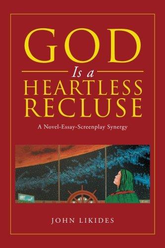 God Is a Heartless Recluse: A Novel, Essay, Screenplay Synergy