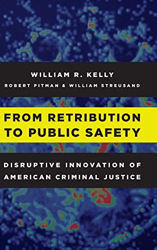 Image of From Retribution to Public Safety: Disruptive Innovation of American Criminal Justice