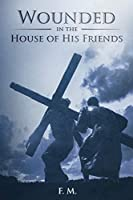 Wounded in the House of His Friends: With Study Guide