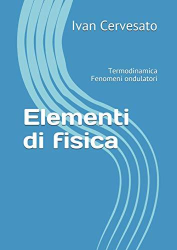 Elementi di fisica: Termodinamica Fenomeni ondulatori