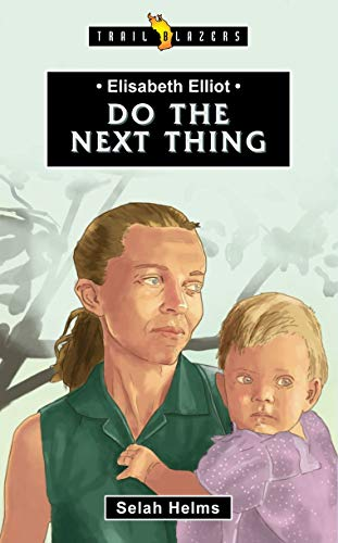 Elisabeth Elliot: Do The Next Thing (Trailblazers)