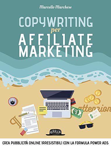 Copywriting per Affiliate Marketing - Crea pubblicità online irresisitibili con la formula Power Ads
