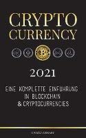Cryptocurrency - 2021: Eine komplette Einfuehrung in Blockchain & Cryptocurrencies: (Bitcoin, Litecoin, Ethereum, Cardano, Polkadot, Bitcoin Cash, Stellar, Tether, Monero, Dogecoin und mehr...) (Finanzen)