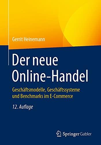 Der neue Online-Handel: Geschäftsmodelle, Geschäftssysteme und Benchmarks im E-Commerce