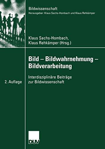 Bild - Bildwahrnehmung - Bildverarbeitung: Interdisziplinäre Beiträge zur Bildwissenschaft (German Edition) (Bildwissenschaft, 15, Band 15)