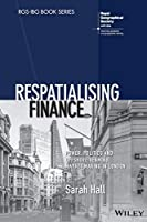 Respatialising Finance: Power, Politics and Offshore Renminbi Market Making in London (RGS-IBG Book Series)