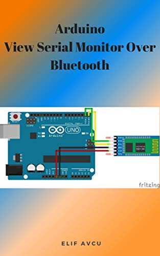 Arduino View Serial Monitor Over Bluetooth (English Edition)