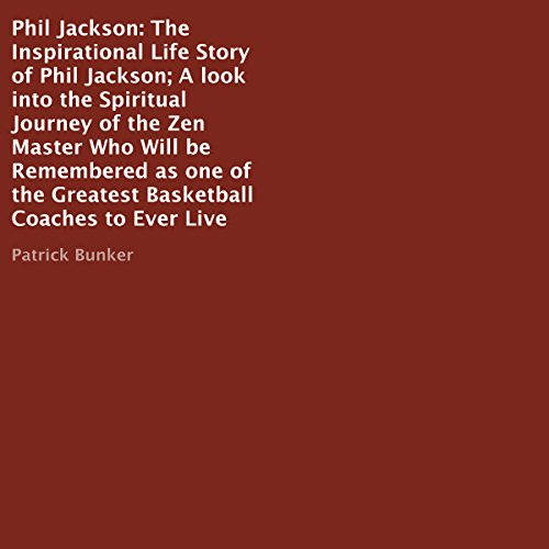 Phil Jackson     The Inspirational Life Story              By:                                                                                                                                 Patrick Bunker                               Narrated by:                                                                                                                                 Trevor Clinger                      Length: 1 hr and 2 mins     1 rating     Overall 3.0