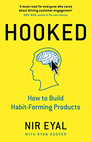 Hooked: How to Build Habit-Forming Products (Portfolio)