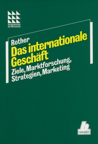 Internationales Geschäft: Ziele, Marktforschung, Strategien, Marketing