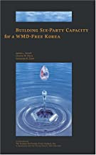 Building Six-Party Capacity for a WMD-Free Korea (Institute for Foreign Policy Analysis)