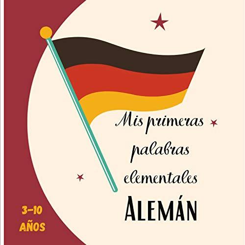 Mis primeras palabras elementales Alemán 3-10 años: [Formato cuadrado 21x21cm|30 páginas][Lenguaje del libro] Libro del idioma Alemán para niños.