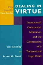 Dealing in Virtue: International Commercial Arbitration and the Construction of a Transnational Legal Order (Chicago Series in Law and Society)
