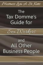 The Tax Domme's Guide for Sex Workers and All Other Business People by St. Kitts, Mistress Lori A. (2013) Paperback