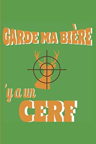 garde ma bière 'y a un cerf: carnet de chasse | 120 parties de chasses à compléter | petit format 6 x 9 pouces (15.26 cm x 22.86 cm) | cadeau idéal pour chasseur plein d'humour