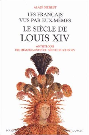 Les Français vus par eux-mêmes : Le siècle de Louis XIV, tome 1
