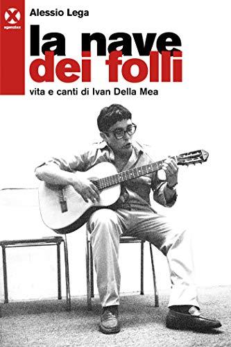 La Nave Dei Folli Vita E Canti Di Ivan Della Mea Italian Edition Kindle Edition By Lega Alessio Arts Photography Kindle Ebooks Amazon Com