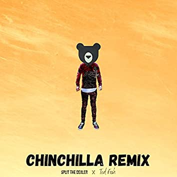 Chinchilla Ted Fish Remix (feat. Split the Dealer Ted Fish Remix)