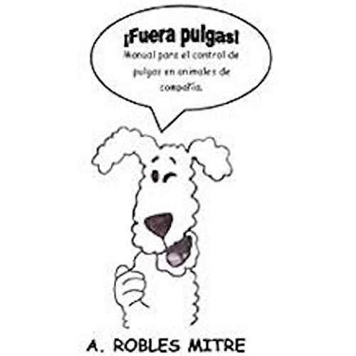 ¡Fuera Pulgas! Manual para el control de pulgas en animales de compañía.
