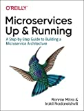 Microservices: Up and Running: A Step-by-Step Guide to Building a Microservice Architecture