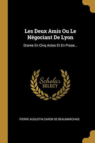 FRE-LES DEUX AMIS OU LE NEGOCI: Drame En Cinq Actes Et En Prose...