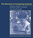 The Elements of Computing Systems: Building a Modern Computer from First Principles