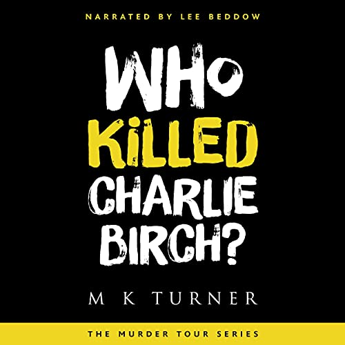 Who Killed Charlie Birch? Audiobook By M K Turner cover art