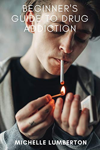 Beginners Guide to Drug Addiction