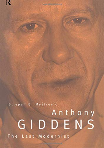 Anthony Giddens: The Last Modernist