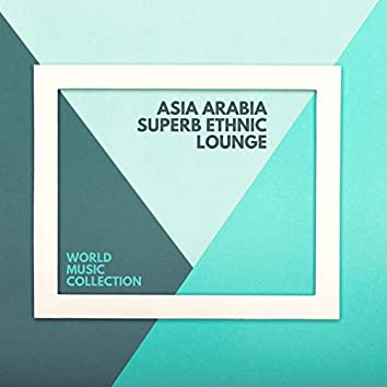 Asia Arabia Superb Ethnic Lounge - World Music Collection