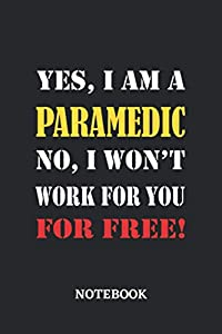 Yes, I am a Paramedic No, I won't work for you for free Notebook: 6x9 inches - 110 graph paper, quad ruled, squared, grid paper pages • Greatest Passionate working Job Journal • Gift, Present Idea by Independently published