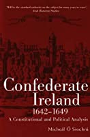 Confederate Ireland, 1642-1649: A Constitutional and Political Analysis