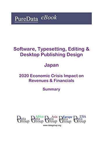 Software, Typesetting, Editing & Desktop Publishing Design Japan Summary: 2020 Economic Crisis Impact on Revenues & Financials (English Edition)