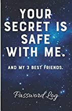 Your Secret Is Safe With Me. And My 3 Best Friends. Password Log: Forgotten Passwords Notebook | Different Accounts | Website Log In | Internet | ... Remember | Write out Hints | Manage Log Ins