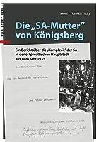 """Die """"SA-Mutter"""" von Koenigsberg: Ein Bericht ueber die """"Kampfzeit"""" der SA in der ostpreussischen Hauptstadt aus dem Jahr 1935"""