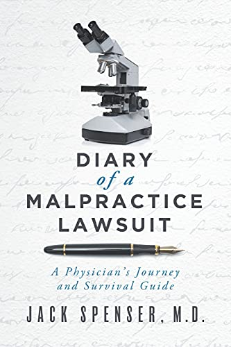 Compare Textbook Prices for DIARY of a MALPRACTICE LAWSUIT: A Physician's Journey and Survival Guide Jack Spenser, M.D  ISBN 9780578646060 by Spenser M.D., Jack