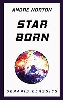 Star Born (Serapis Classics) by [Andre Norton]