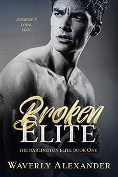 Broken Elite: An Enemies to Lovers College Romance (The Darlington Elite Duet Book 2) by [Waverly Alexander, Kate DellaVecchia]