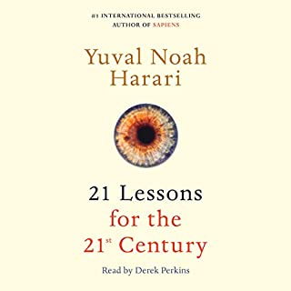 21 Lessons for the 21st Century                   Written by:                                                                                                                                 Yuval Noah Harari                               Narrated by:                                                                                                                                 Derek Perkins                      Length: 11 hrs and 41 mins     679 ratings     Overall 4.8
