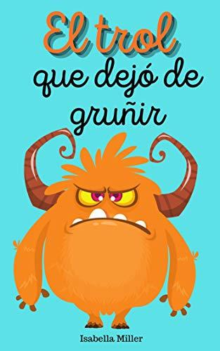 El trol que dejó de gruñir: (Cuento infantil sobre familia, amistad, emociones, valores, aprendizaje, navidad)
