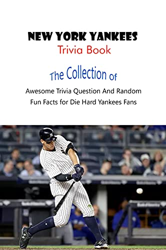 New York Yankees Trivia Book: The Collection of Awesome Trivia Question And Random Fun Facts for Die-Hard Yankees Fans (English Edition)