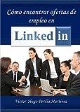 Cómo encontrar ofertas de empleo en Linkedin: Estrategias para encontrar ofertas que no están en la sección de empleos.
