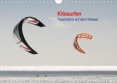 Kitesurfen – Faszination auf dem Wasser (Wandkalender 2021 DIN A4 quer)